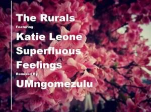 The Rurals - Superfluous Feelings (UMngomezulu Remix) ft. Katie Leone